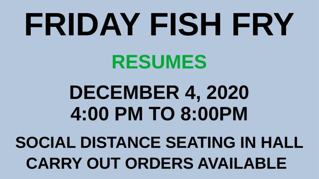Friday Fish Fry Resumes December 4, 2020 4:00 PM to 8:00 PM